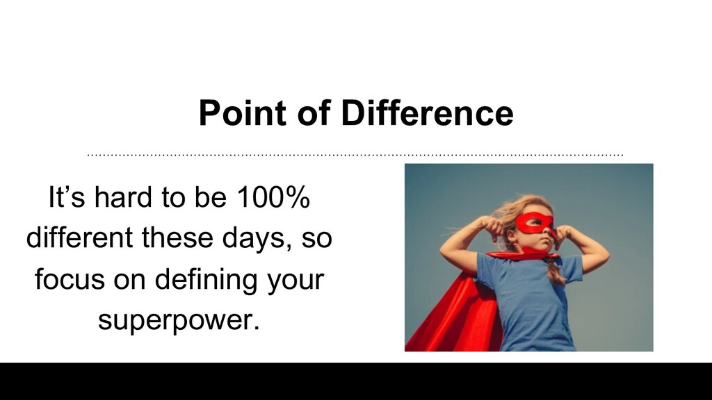 Point of Difference It's hard to be 100% differ...