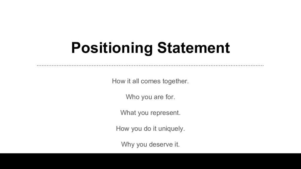 Positioning Statement How it all comes together...