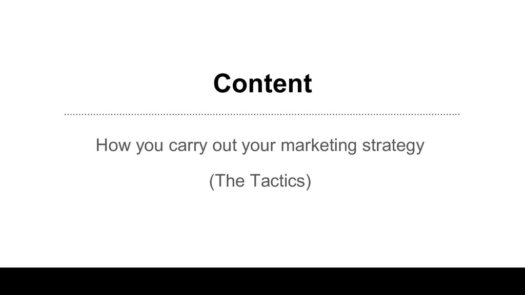 Content How you carry out your marketing strate...
