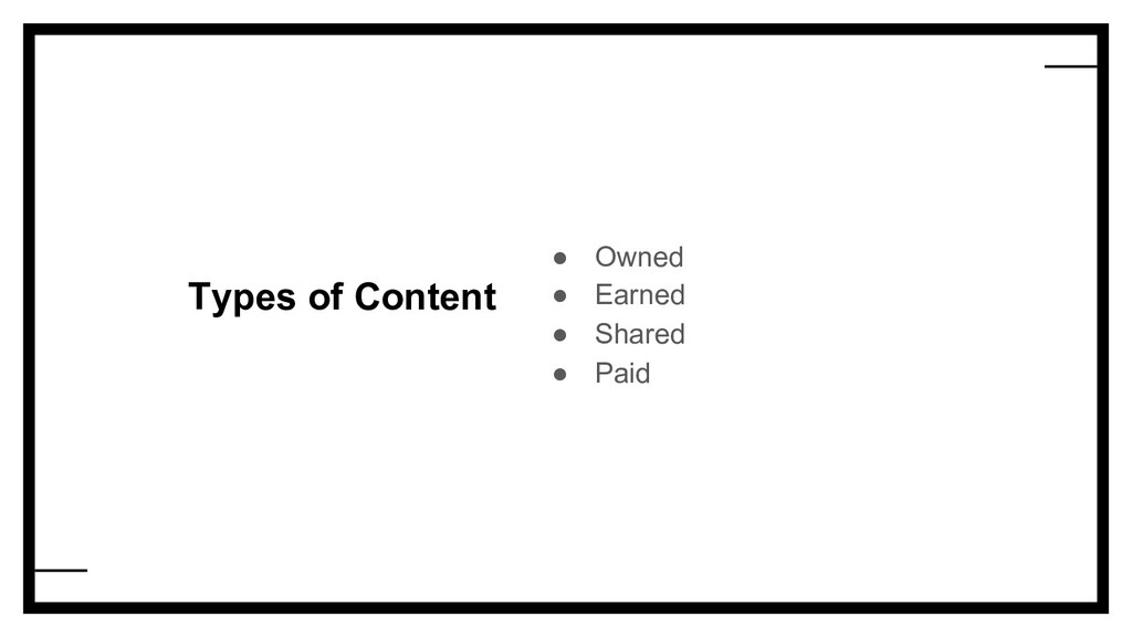 Types of Content ● Owned ● Earned ● Shared ● Pa...