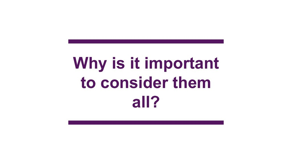 Why is it important to consider them all?