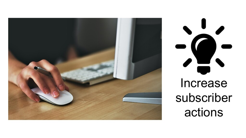 Increase subscriber actions