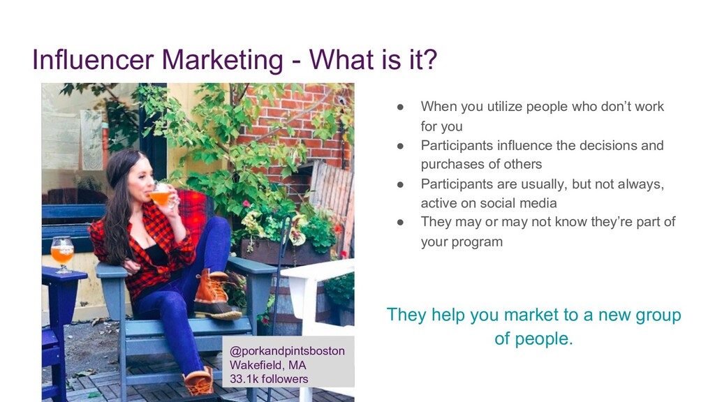 Influencer Marketing - What is it? ● When you u...