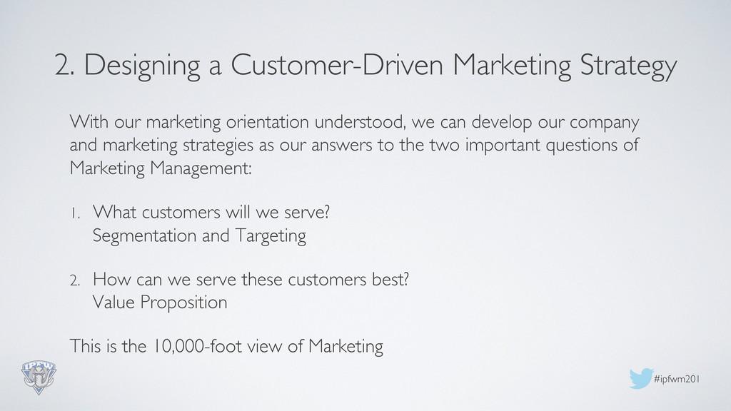 #ipfwm201  2. Designing a Customer-Driven Mar...