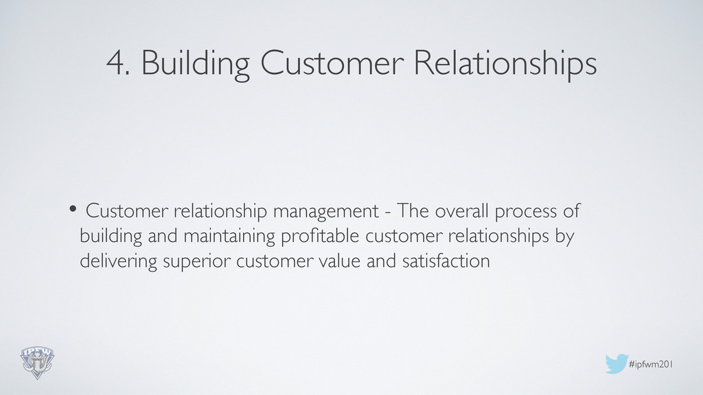 #ipfwm201  4. Building Customer Relationships...