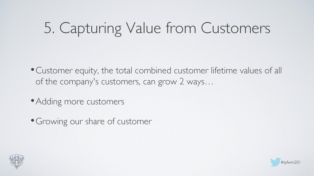 #ipfwm201  5. Capturing Value from Customers...