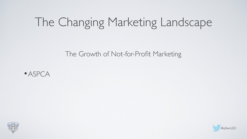 #ipfwm201  The Changing Marketing Landscape ...