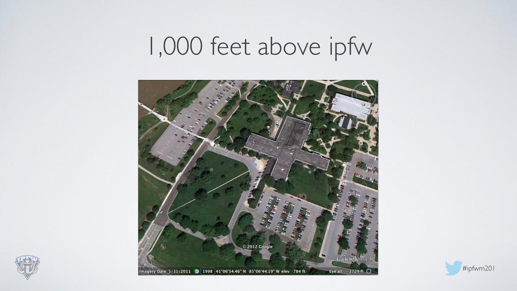 #ipfwm201  1,000 feet above ipfw