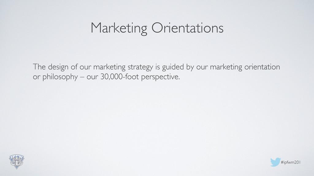 #ipfwm201  Marketing Orientations  The desi...
