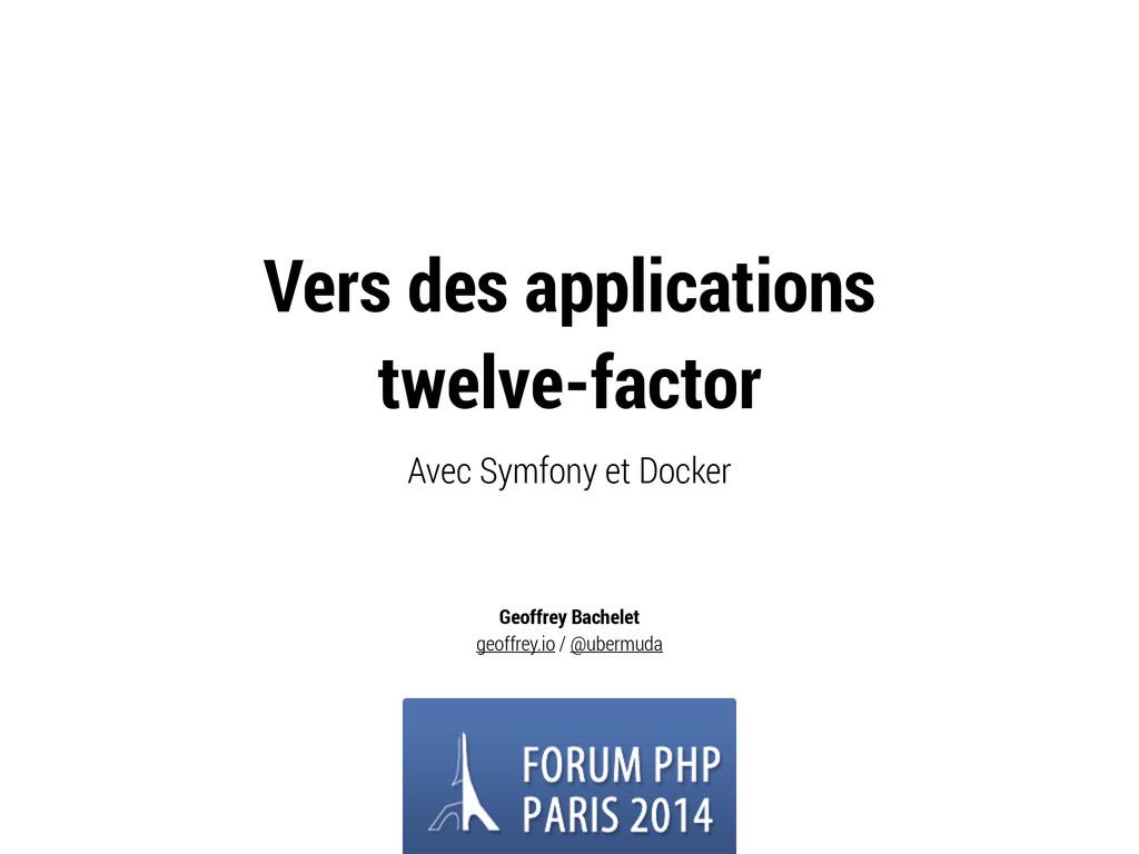 Vers des applications twelve-factor Avec Symfon...