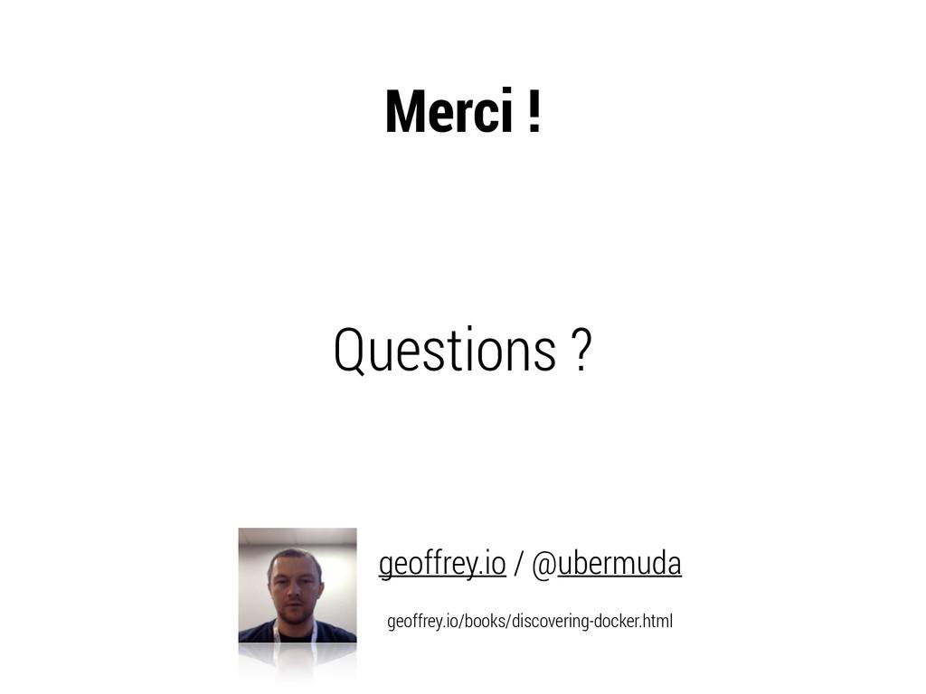 Questions ? geoffrey.io / @ubermuda geoffrey.io...