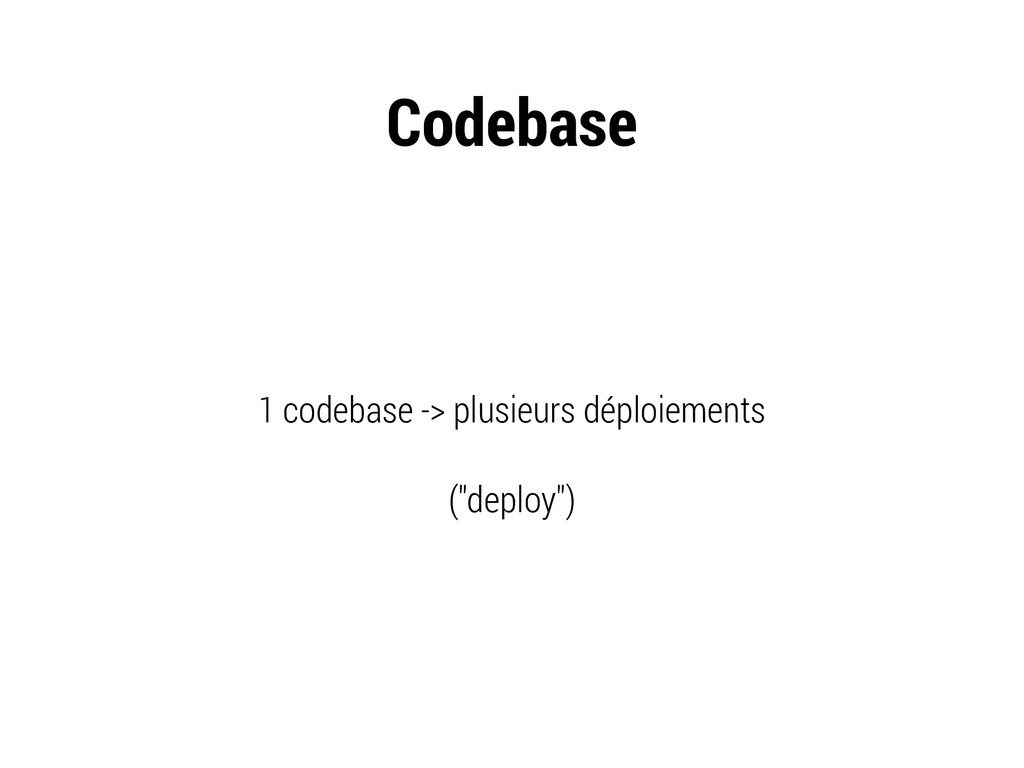 Codebase 1 codebase -> plusieurs déploiements (...