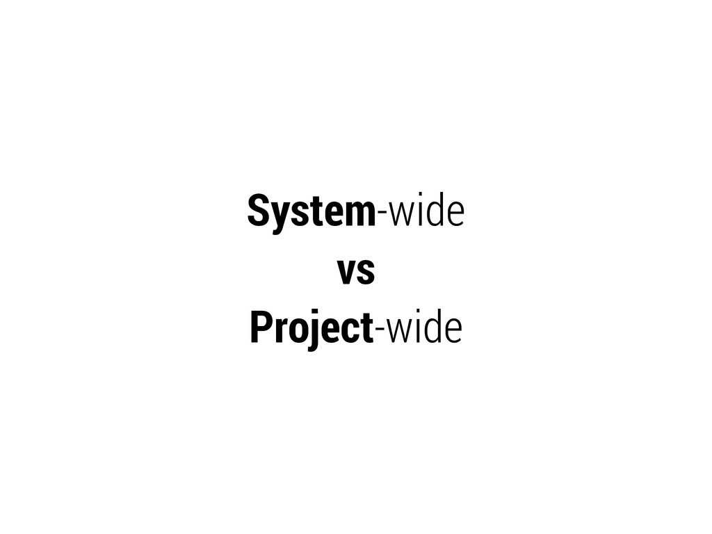 System-wide vs Project-wide