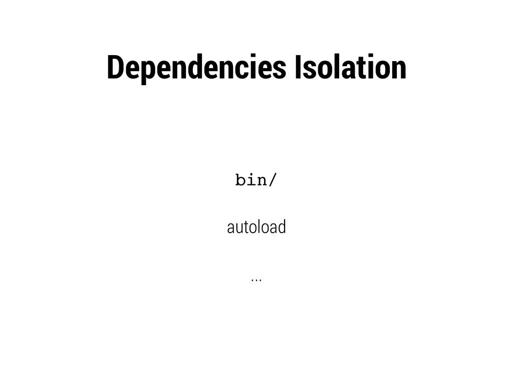 Dependencies Isolation bin/ autoload ...