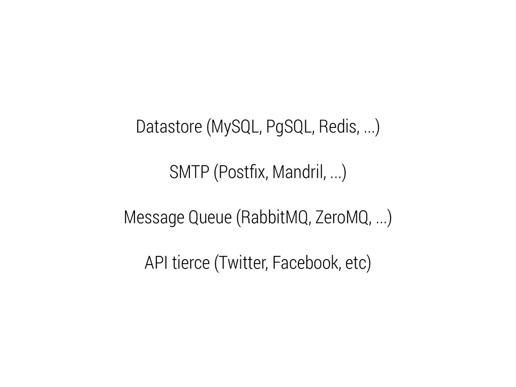 Datastore (MySQL, PgSQL, Redis, ...) SMTP (Post...