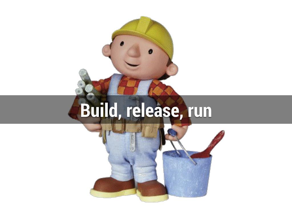 Build, release, run