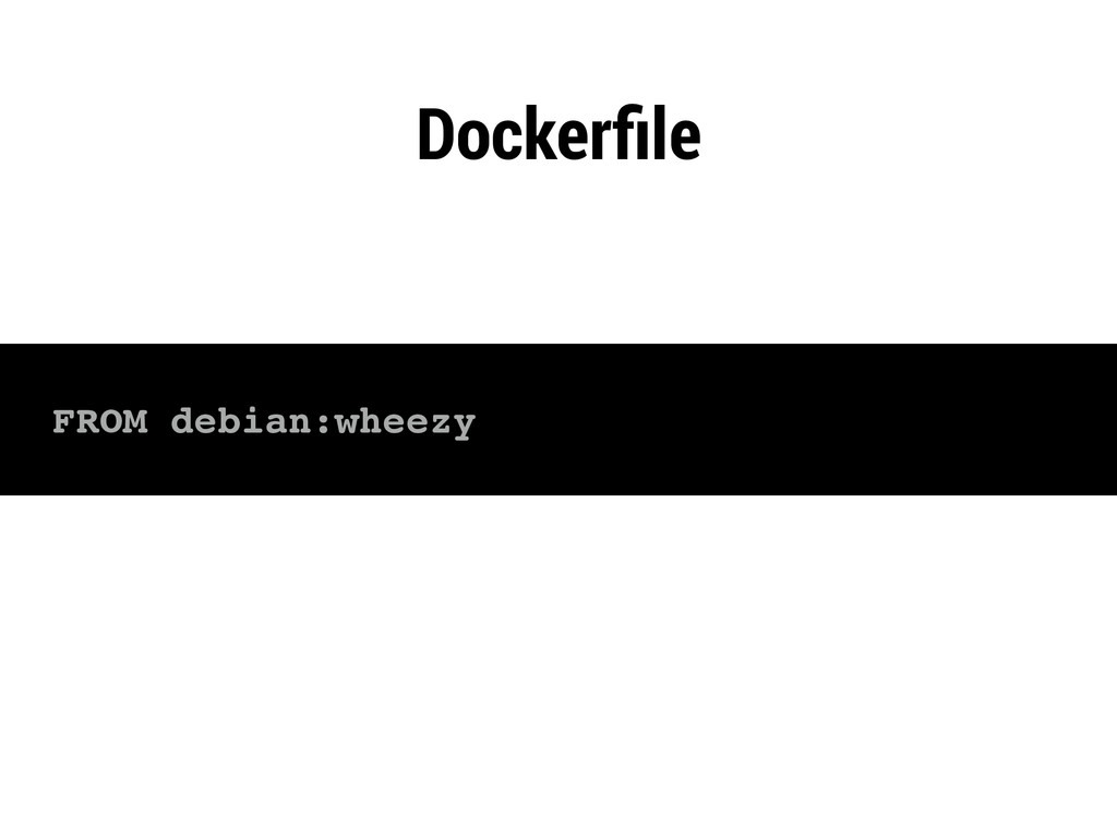 FROM debian:wheezy Dockerfile