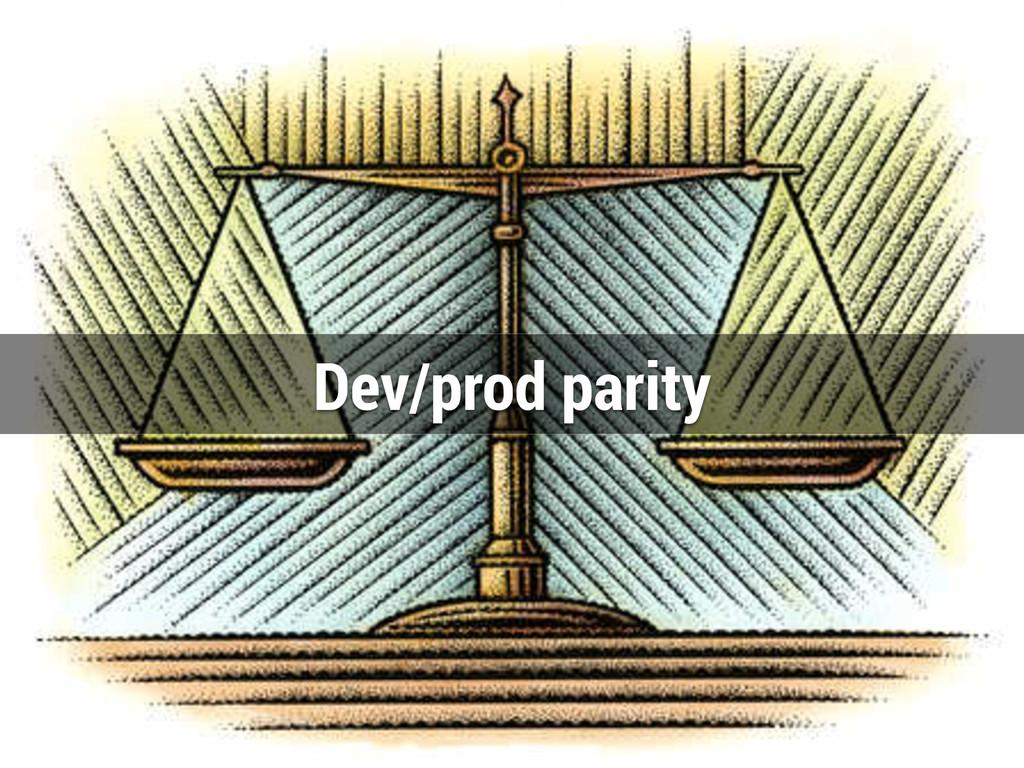 Dev/prod parity