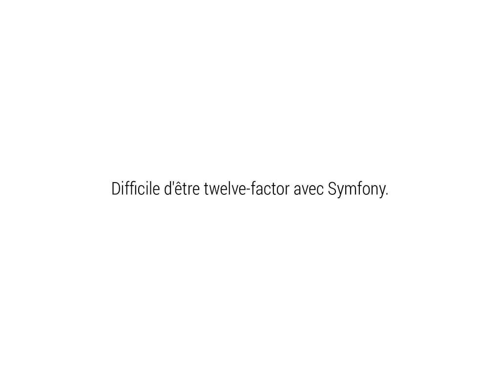 Difficile d'être twelve-factor avec Symfony.