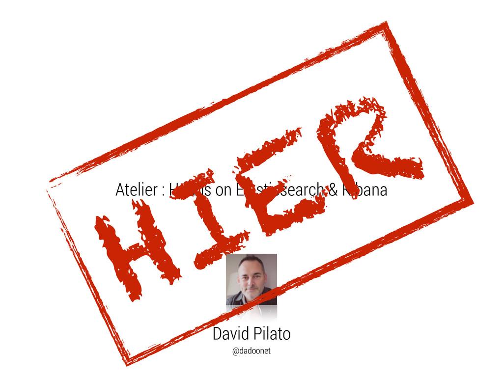 David Pilato @dadoonet Atelier : Hands on Elast...
