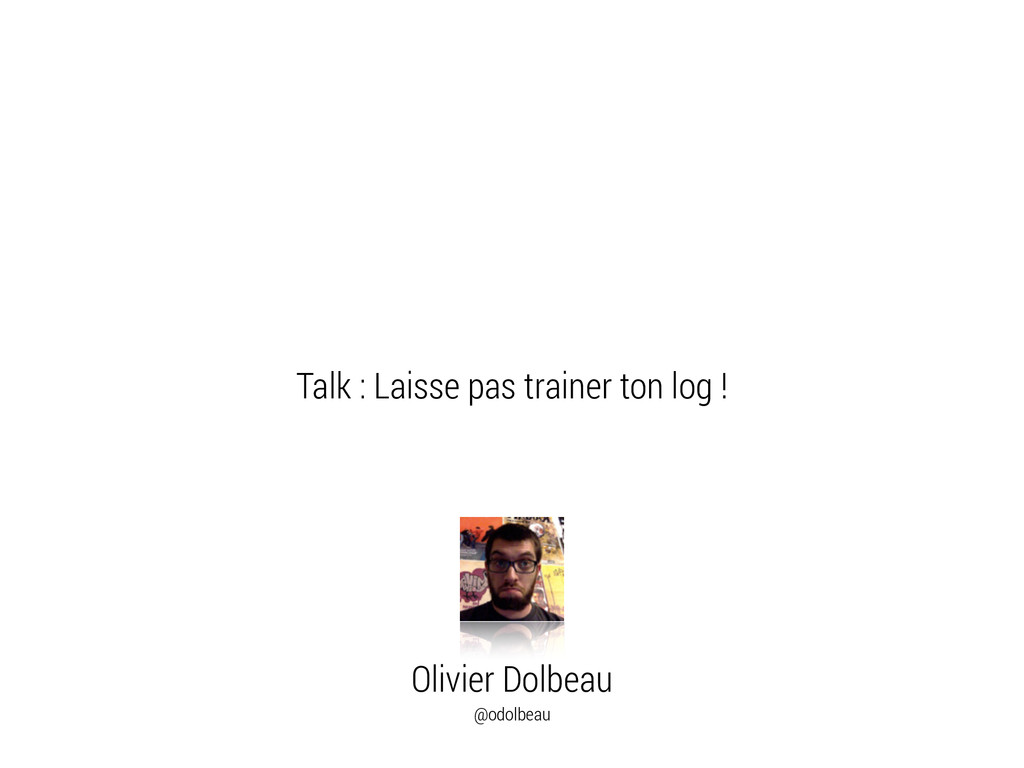 Olivier Dolbeau @odolbeau Talk : Laisse pas tra...