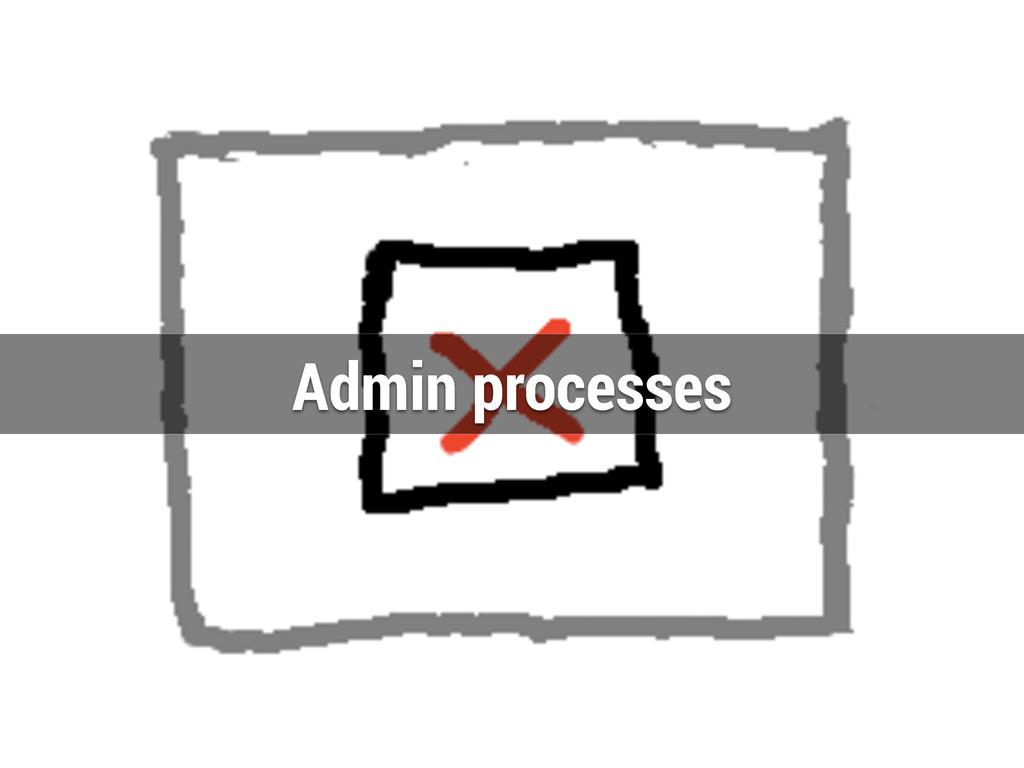 Admin processes