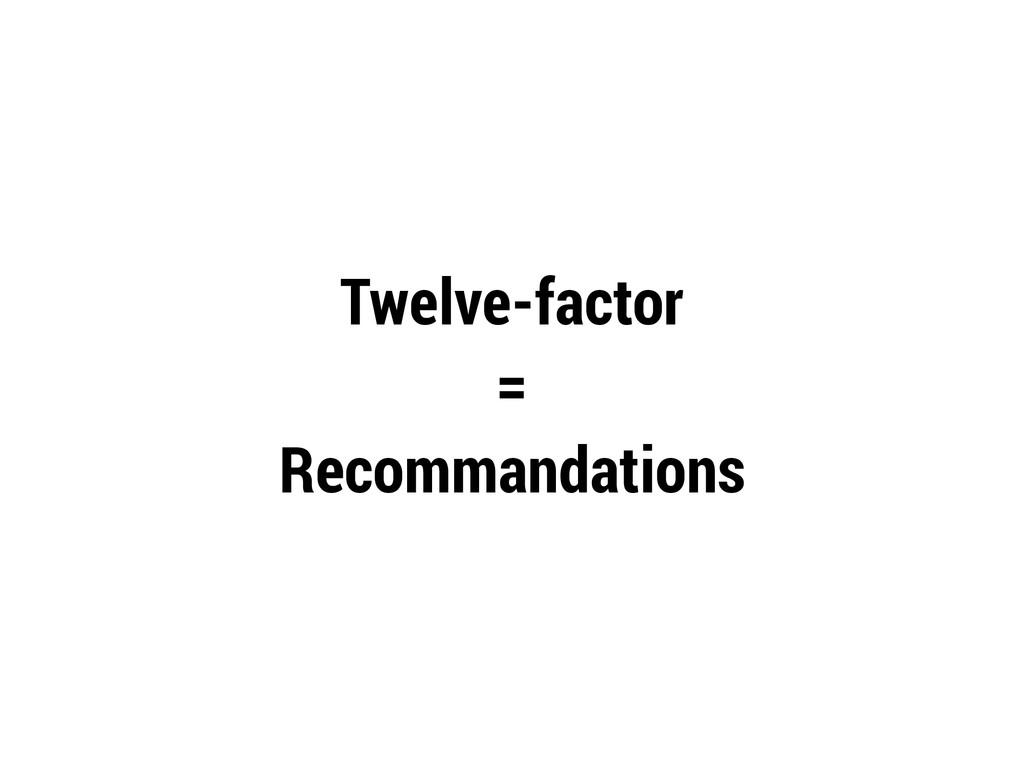 Twelve-factor = Recommandations