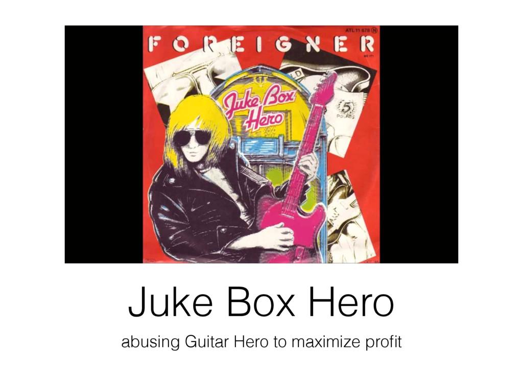 Juke Box Hero abusing Guitar Hero to maximize p...