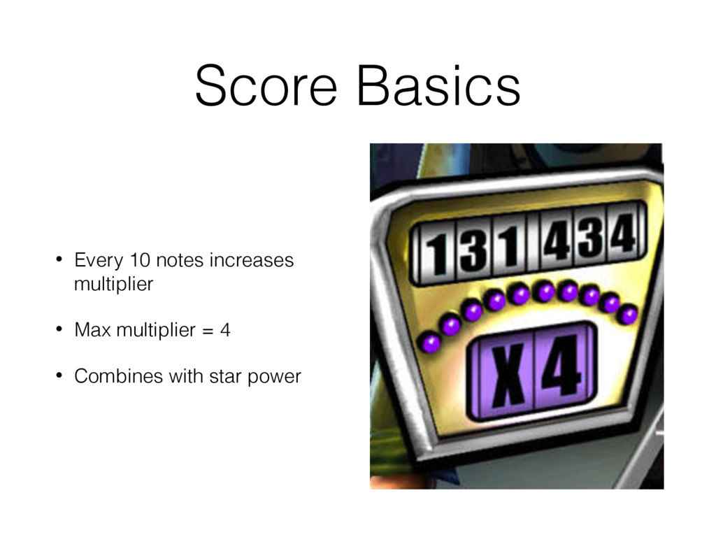 Score Basics • Every 10 notes increases multipl...