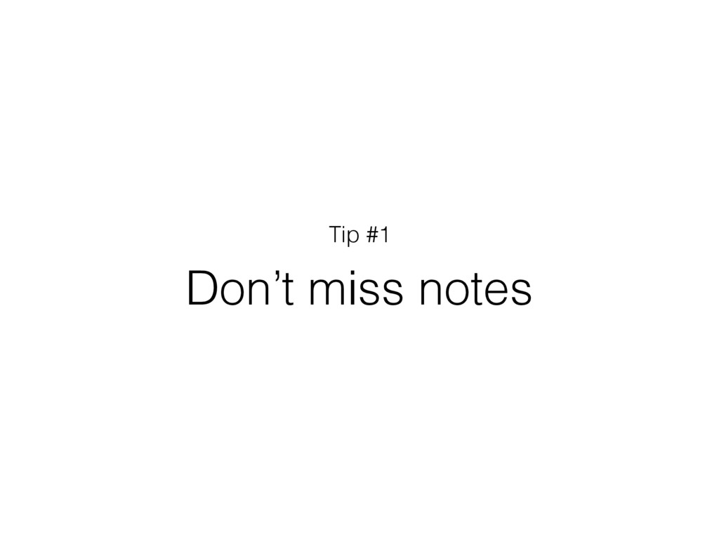 Don't miss notes Tip #1