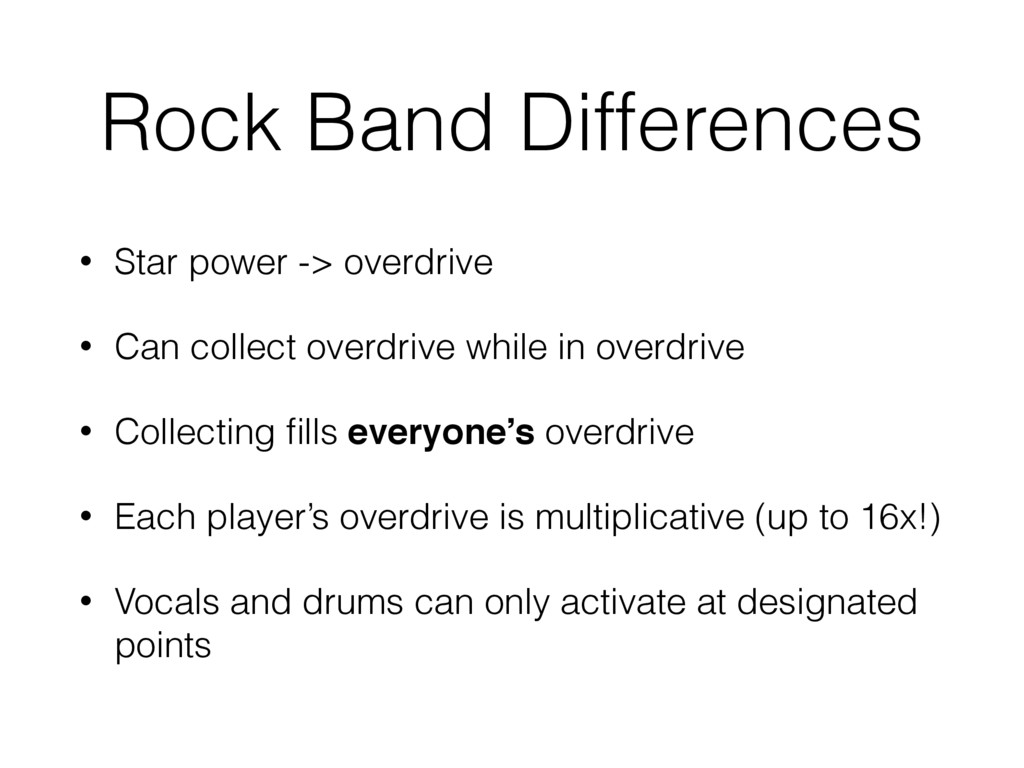 Rock Band Differences • Star power -> overdrive...