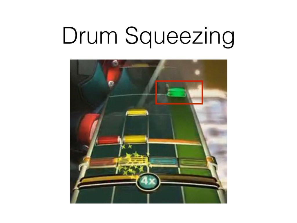 Drum Squeezing