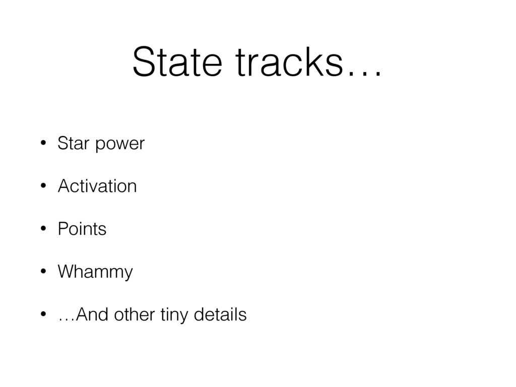State tracks… • Star power • Activation • Point...