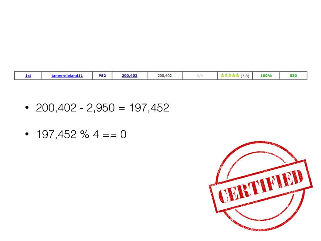 • 200,402 - 2,950 = 197,452 • 197,452 % 4 == 0