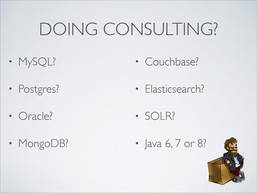DOING CONSULTING? • MySQL?  • Postgres?  • ...