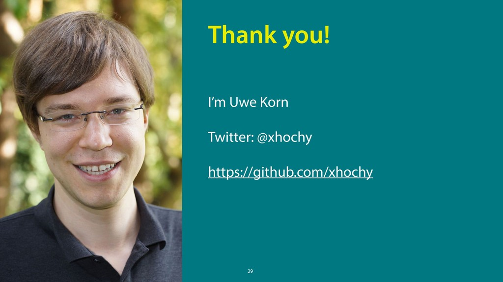 29 I'm Uwe Korn Twitter: @xhochy https://github...