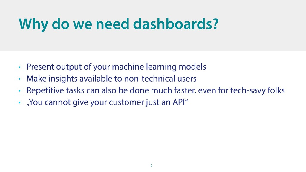 5 Why do we need dashboards? • Present output o...