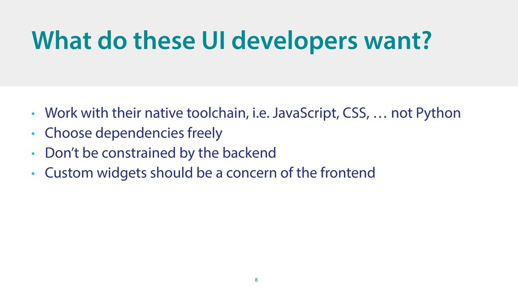8 What do these UI developers want? • Work with...