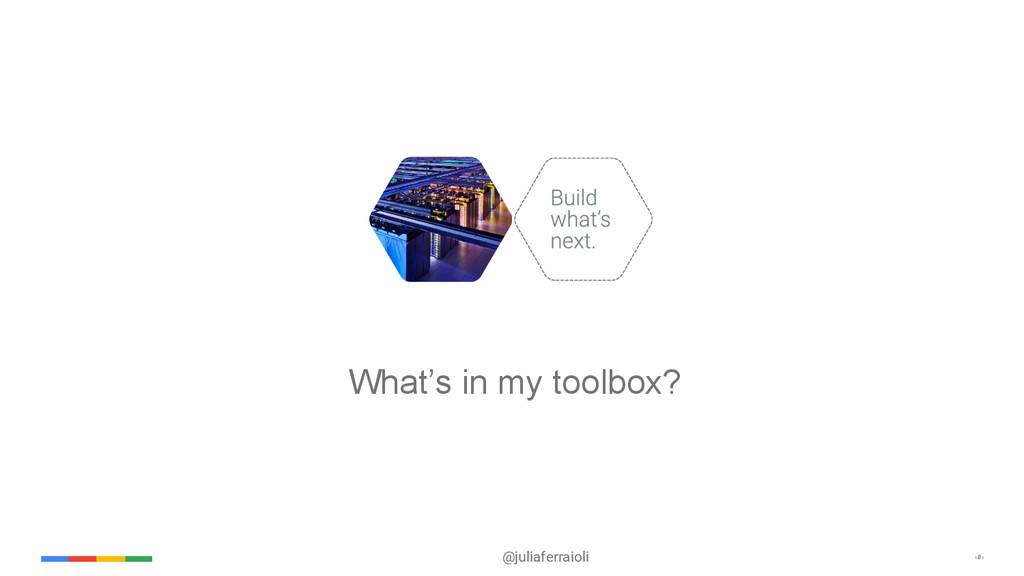 @juliaferraioli ‹#› What's in my toolbox?