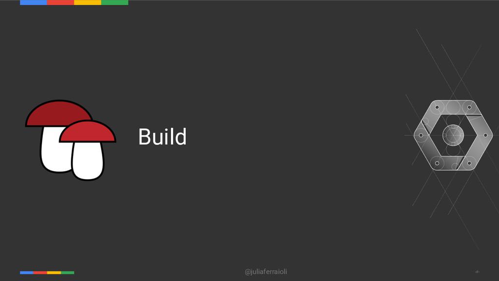 @juliaferraioli ‹#› Build