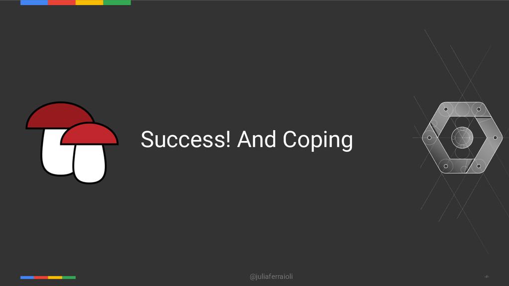 @juliaferraioli ‹#› Success! And Coping