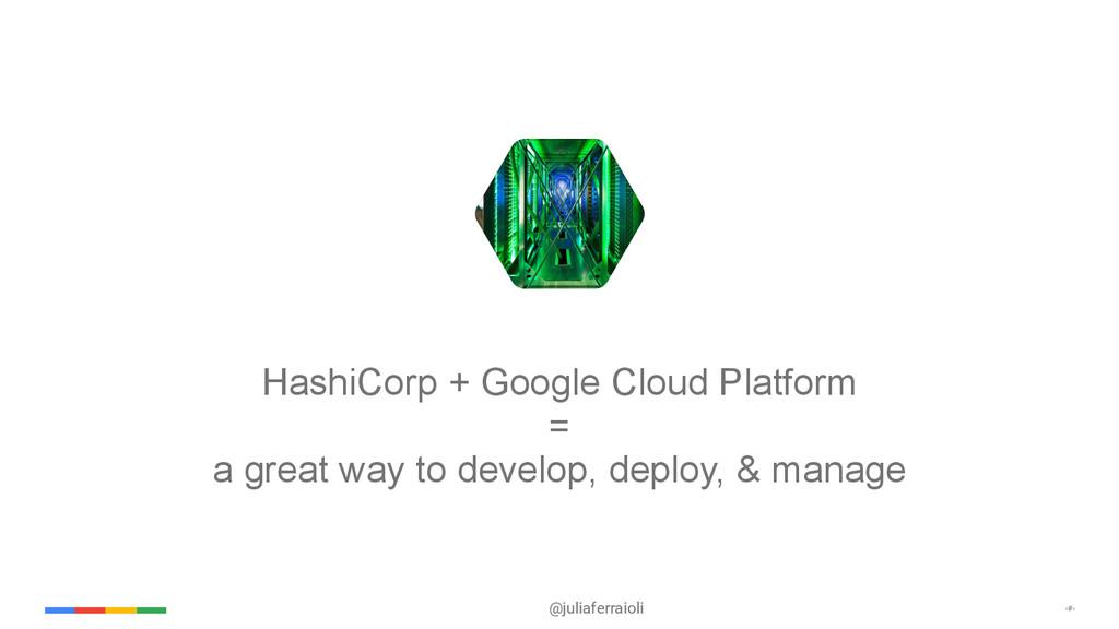 @juliaferraioli ‹#› HashiCorp + Google Cloud Pl...