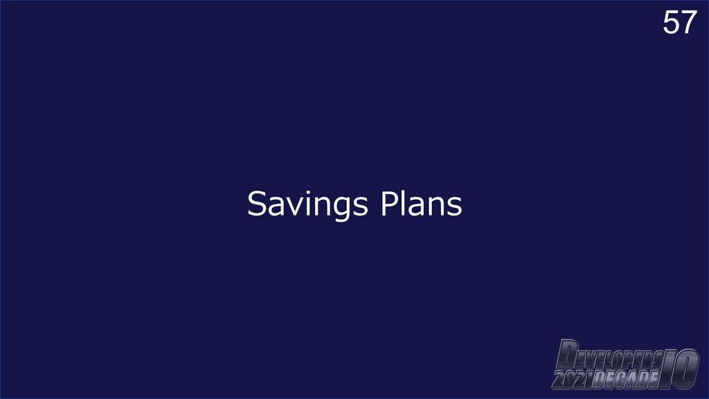 57 Savings Plans