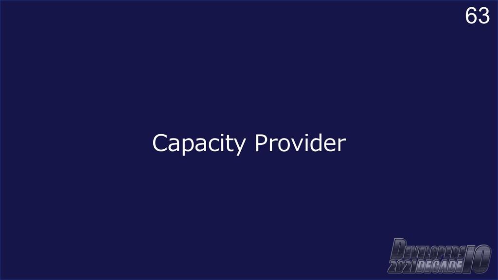 63 Capacity Provider