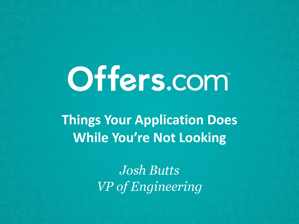 Things Your Application Does  While...