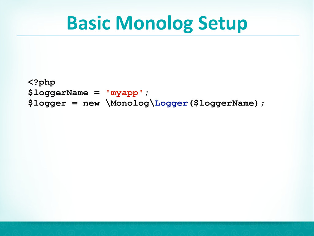 Basic Monolog Setup 24 <?php $loggerName ...