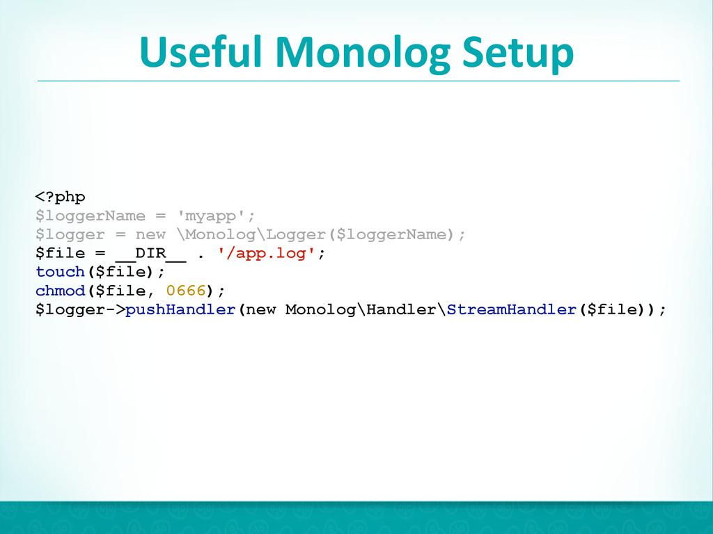 Useful Monolog Setup 25 <?php $loggerName...