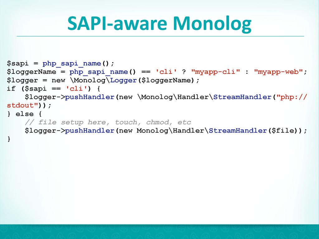 SAPI-‐aware Monolog 26 $sapi = php_sapi_nam...