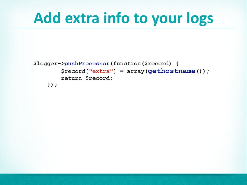 Add extra info to your logs 27 $...