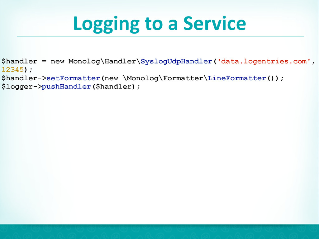 Logging to a Service 28 $handler = new...